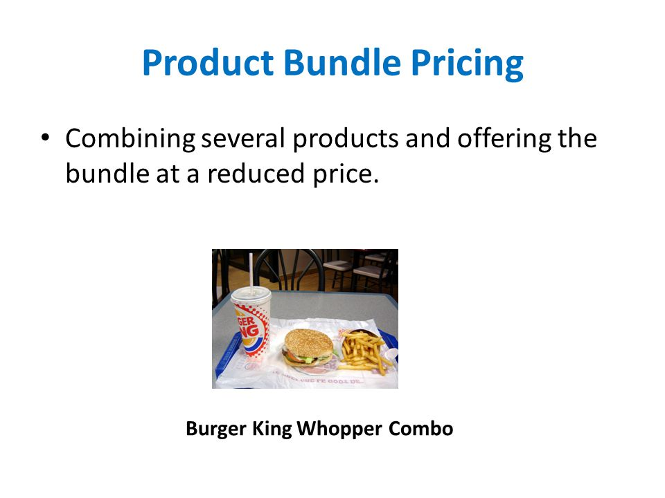 Product Bundle Pricing Combining several products and offering the bundle at a reduced price. Burger King Whopper Combo