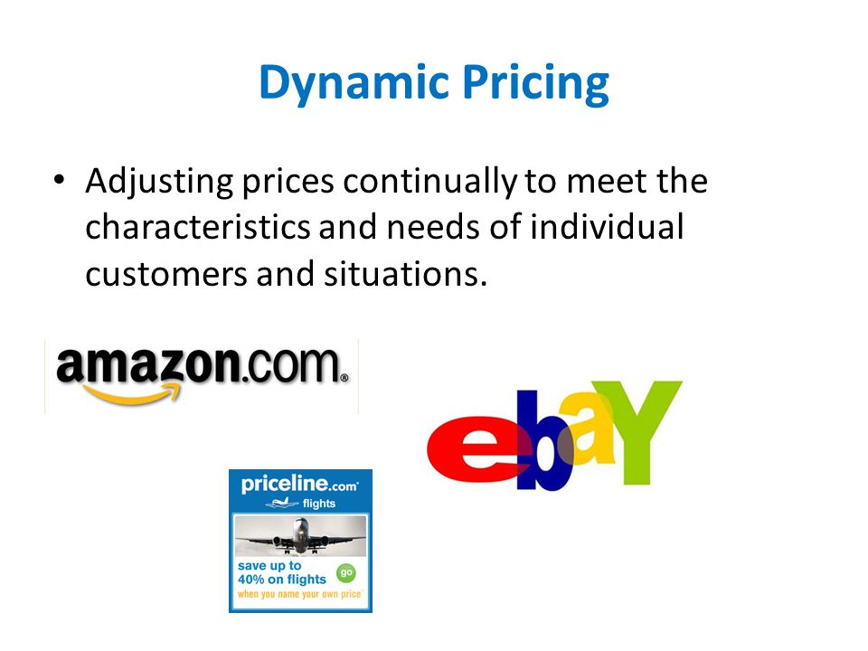 Dynamic Pricing Adjusting prices continually to meet the characteristics and needs of individual customers and situations.