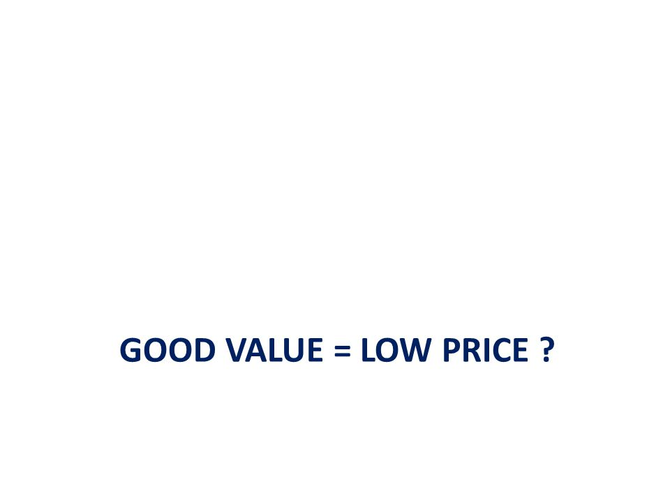 Value-based Pricing 2 types of value-based pricing: Good value pricing Offering just the right combination of quality and good service at a fair price to match with changing economic conditions and consumer price perception.