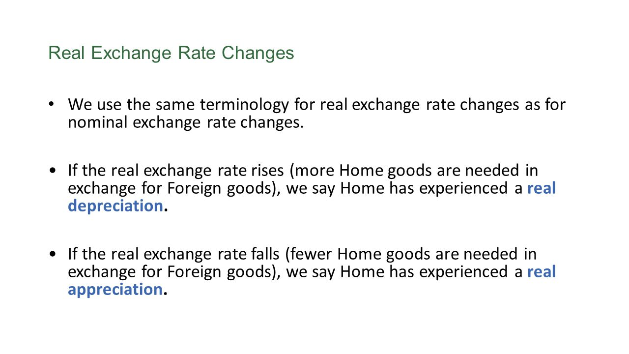 Real Exchange Rate Changes We use the same terminology for real exchange rate changes as for nominal exchange rate changes. If the real exchange rate