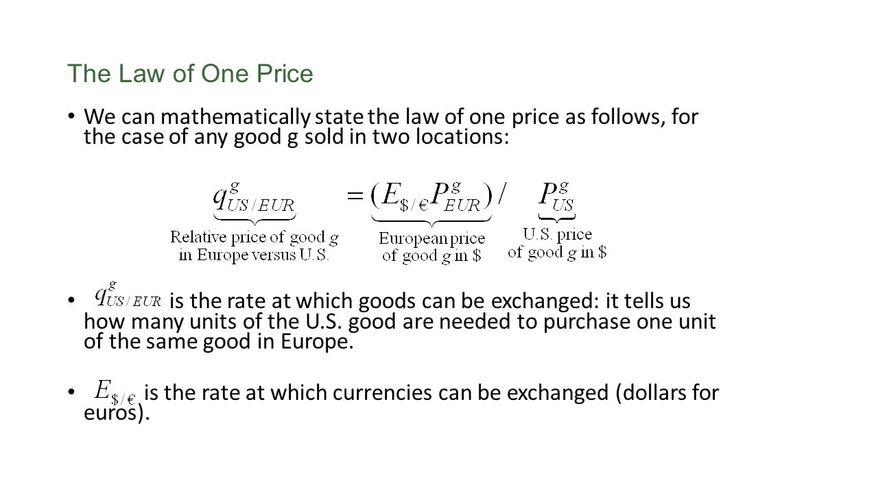 The Law of One Price We can mathematically state the law of one price as follows, for the case of any good g sold in two locations: is the rate at whi