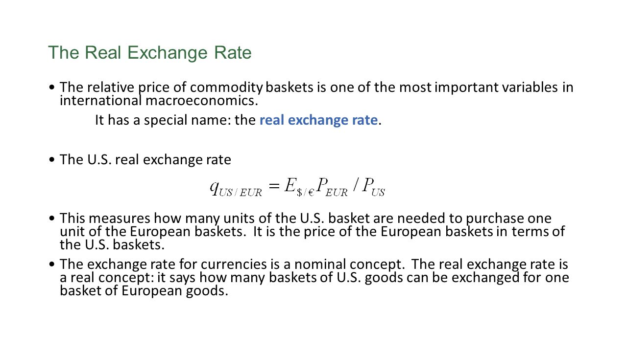 The Real Exchange Rate The relative price of commodity baskets is one of the most important variables in international macroeconomics. It has a specia