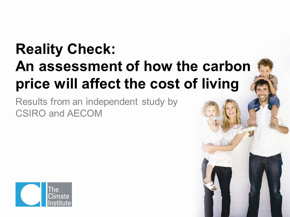Results from an independent study by CSIRO and AECOM Reality Check: An assessment of how the carbon price will affect the cost of living