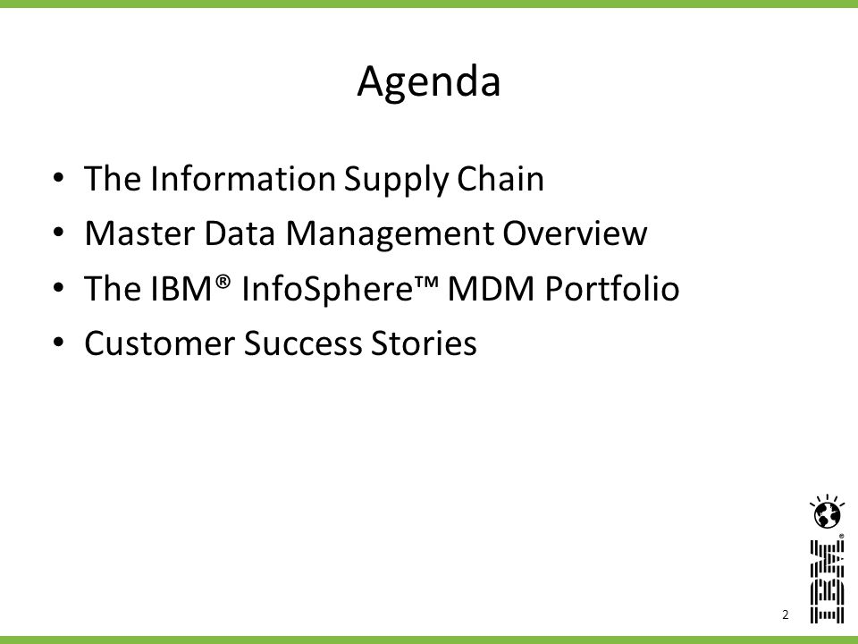 2 Agenda The Information Supply Chain Master Data Management Overview The IBM® InfoSphere MDM Portfolio Customer Success Stories