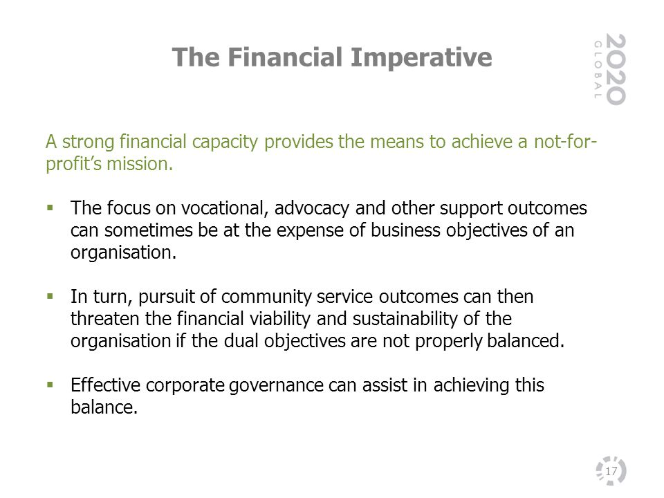 The Financial Imperative A strong financial capacity provides the means to achieve a not-for- profits mission. The focus on vocational, advocacy and o