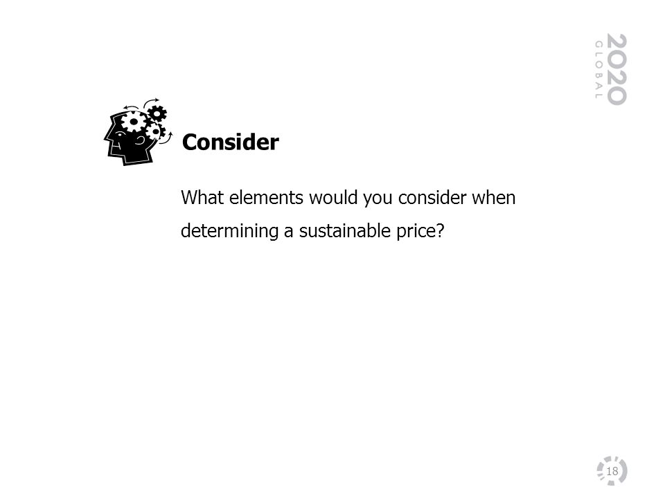 18 What elements would you consider when determining a sustainable price? Consider