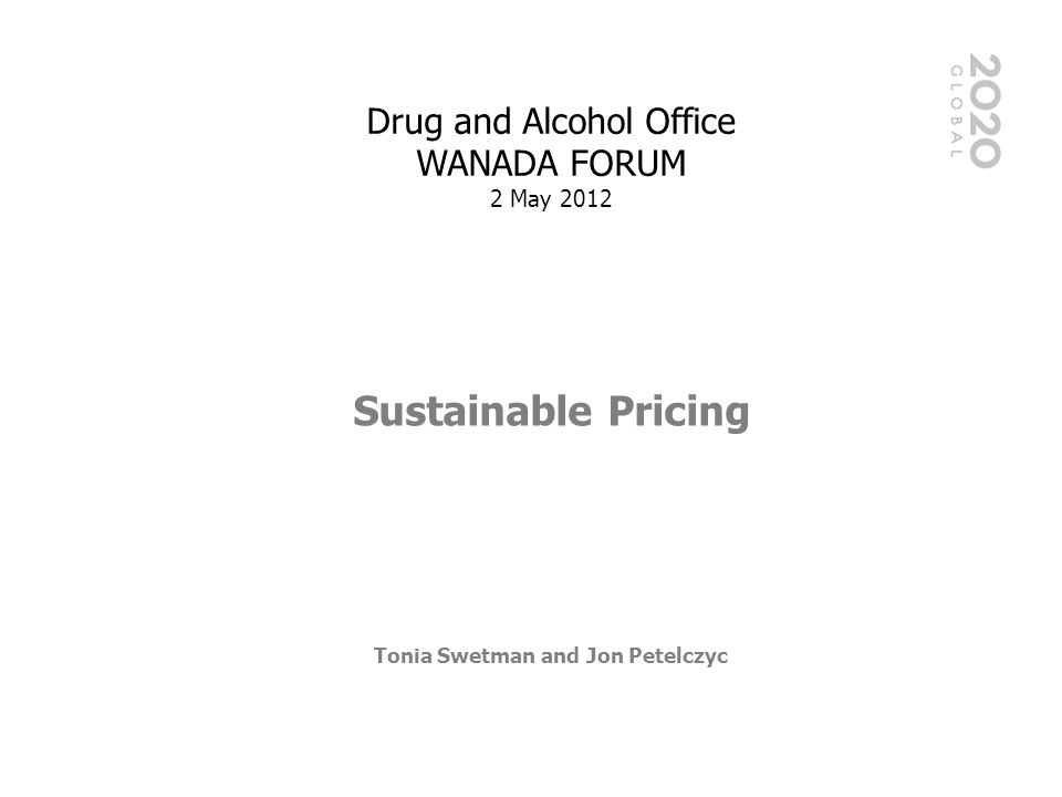 Drug and Alcohol Office WANADA FORUM 2 May 2012 Sustainable Pricing Tonia Swetman and Jon Petelczyc