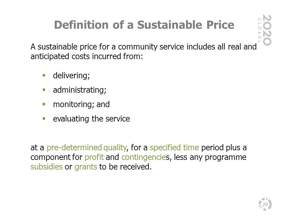 Definition of a Sustainable Price 20 A sustainable price for a community service includes all real and anticipated costs incurred from: delivering; ad