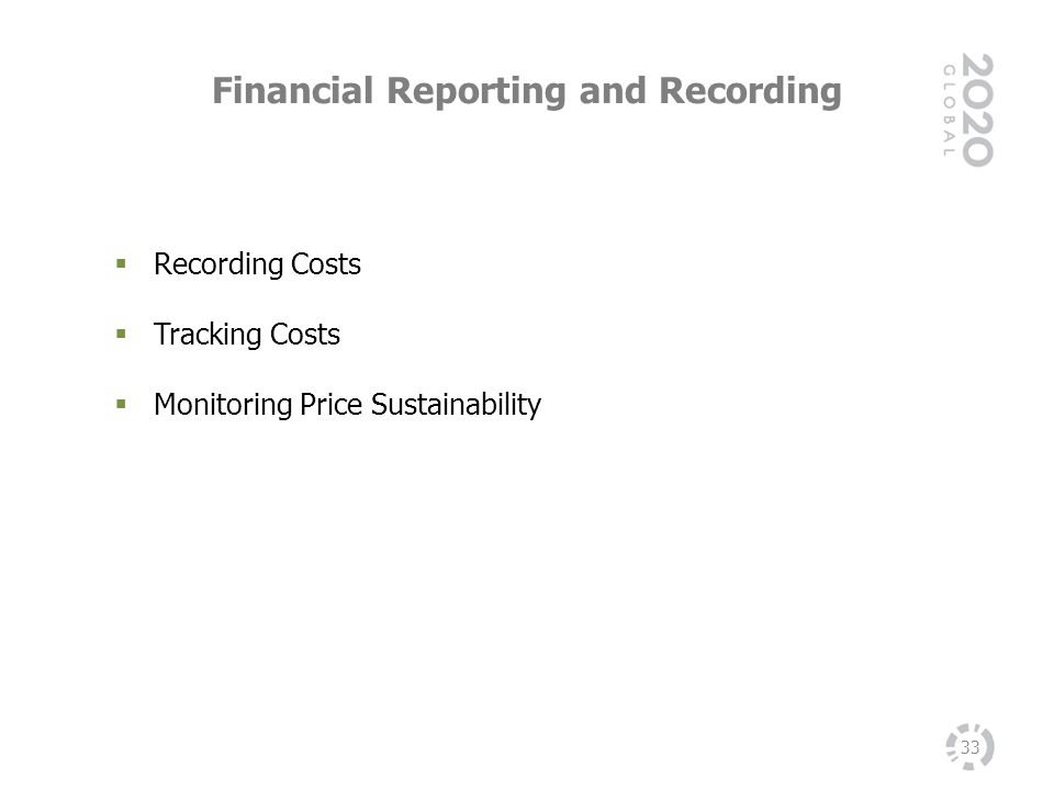 Financial Reporting and Recording 33 Recording Costs Tracking Costs Monitoring Price Sustainability