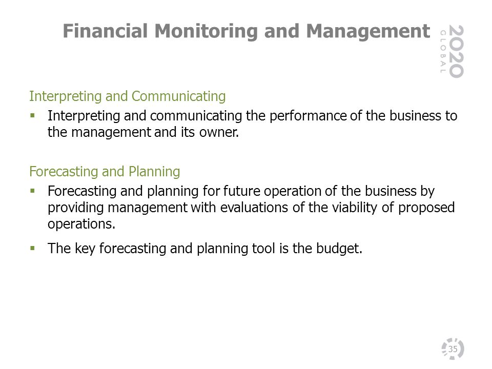 Financial Monitoring and Management 35 Interpreting and Communicating Interpreting and communicating the performance of the business to the management