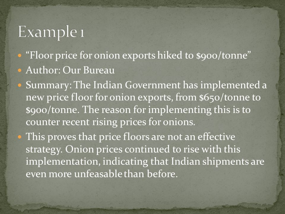 Floor price for onion exports hiked to $900/tonne Author: Our Bureau Summary: The Indian Government has implemented a new price floor for onion exports, from $650/tonne to $900/tonne.