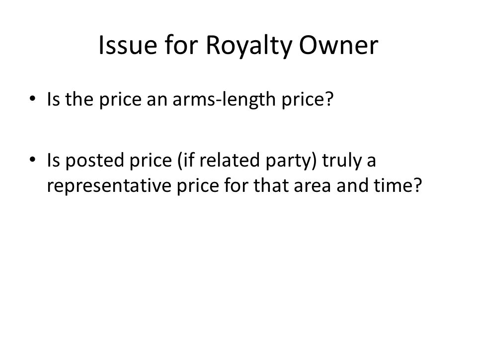 Issue for Royalty Owner Is the price an arms-length price.