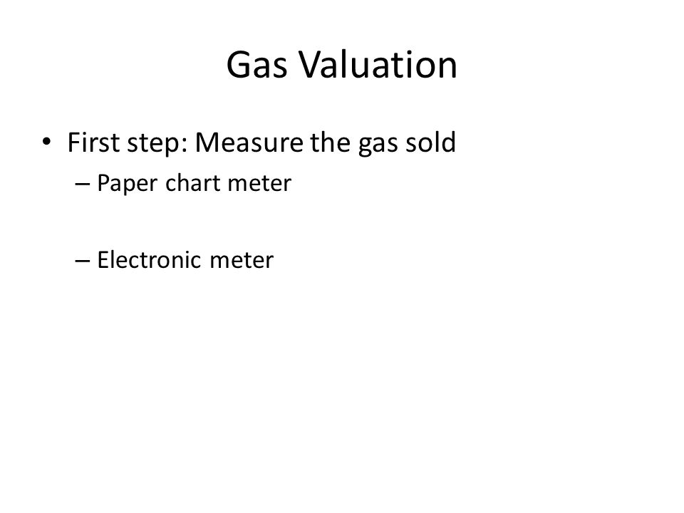Gas Valuation First step: Measure the gas sold – Paper chart meter – Electronic meter