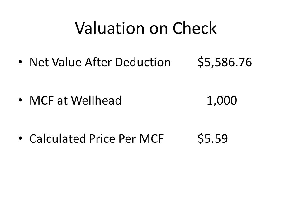Valuation on Check Net Value After Deduction$5,586.76 MCF at Wellhead 1,000 Calculated Price Per MCF$5.59