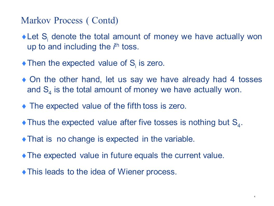 Markov Process ( Contd) Let S i denote the total amount of money we have actually won up to and including the i th toss. Then the expected value of S