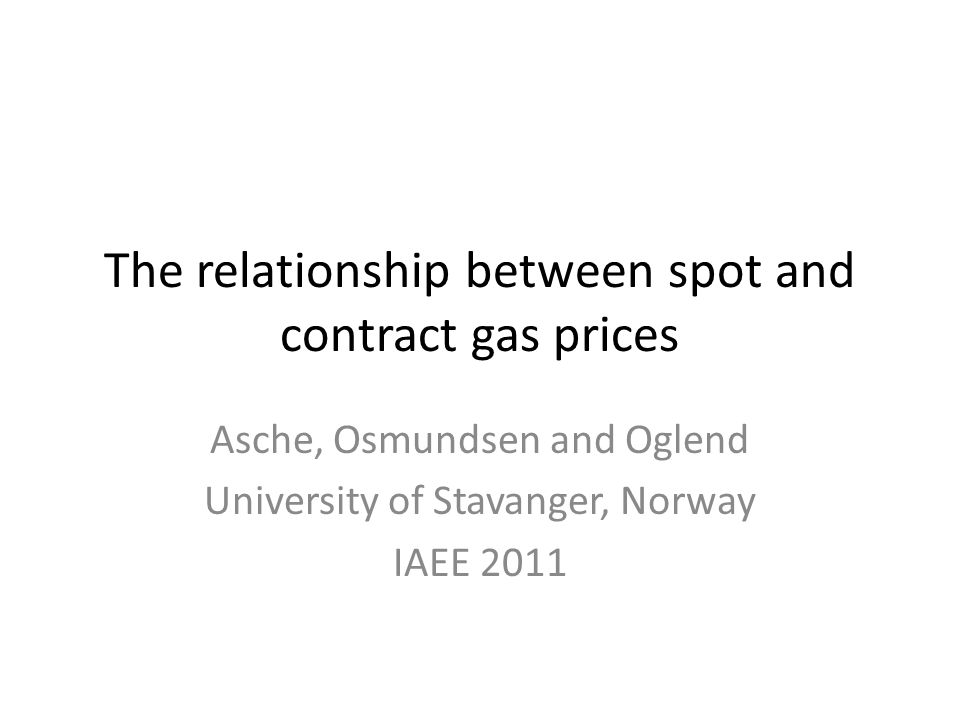 The relationship between spot and contract gas prices Asche, Osmundsen and Oglend University of Stavanger, Norway IAEE 2011