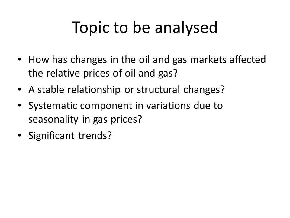 Topic to be analysed How has changes in the oil and gas markets affected the relative prices of oil and gas.