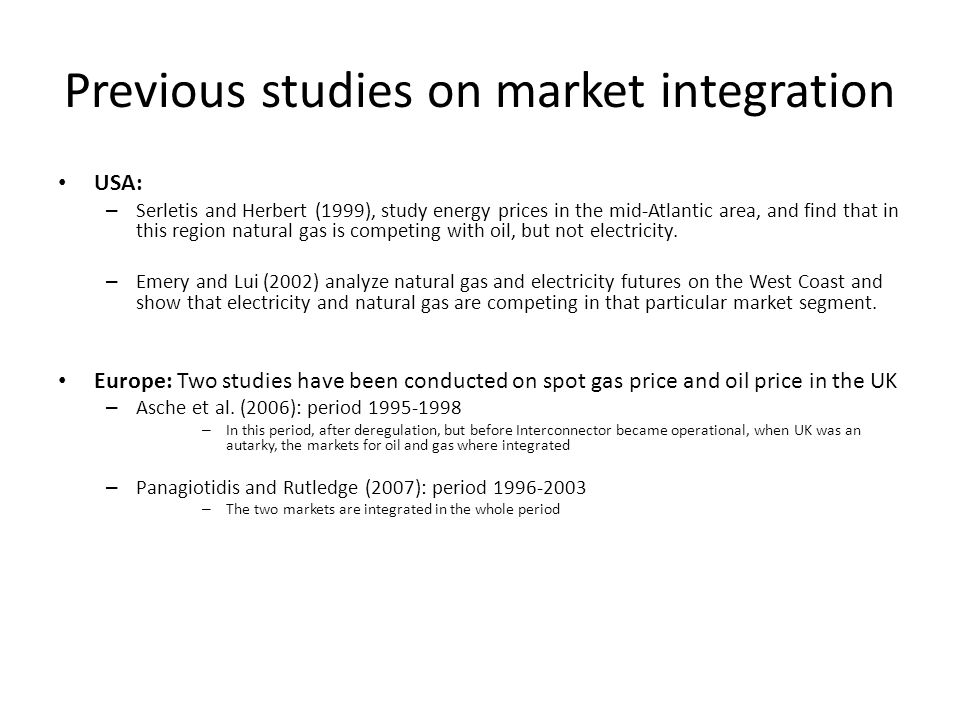 Previous studies on market integration USA: – Serletis and Herbert (1999), study energy prices in the mid-Atlantic area, and find that in this region natural gas is competing with oil, but not electricity.