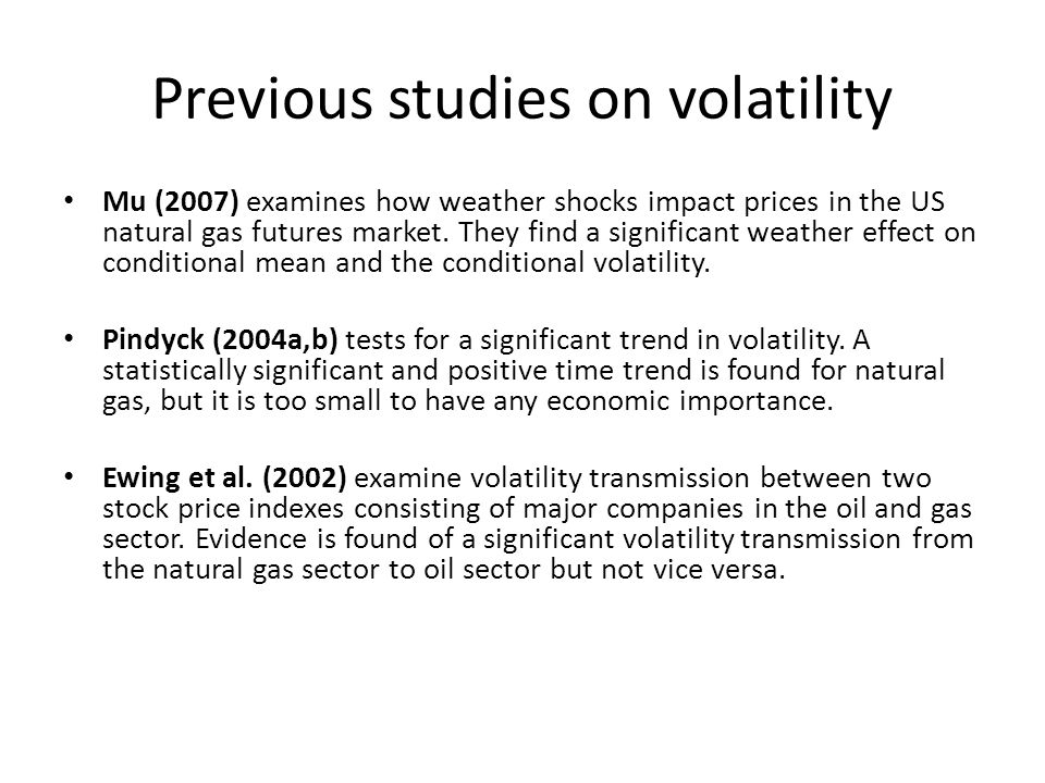 Previous studies on volatility Mu (2007) examines how weather shocks impact prices in the US natural gas futures market.