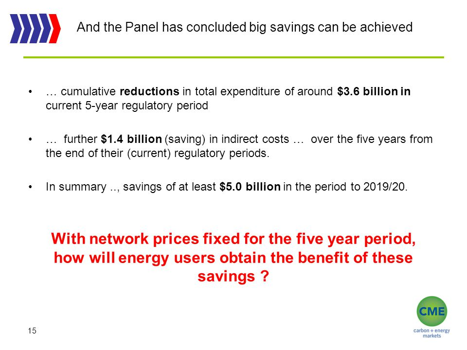 And the Panel has concluded big savings can be achieved … cumulative reductions in total expenditure of around $3.6 billion in current 5-year regulatory period … further $1.4 billion (saving) in indirect costs … over the five years from the end of their (current) regulatory periods.