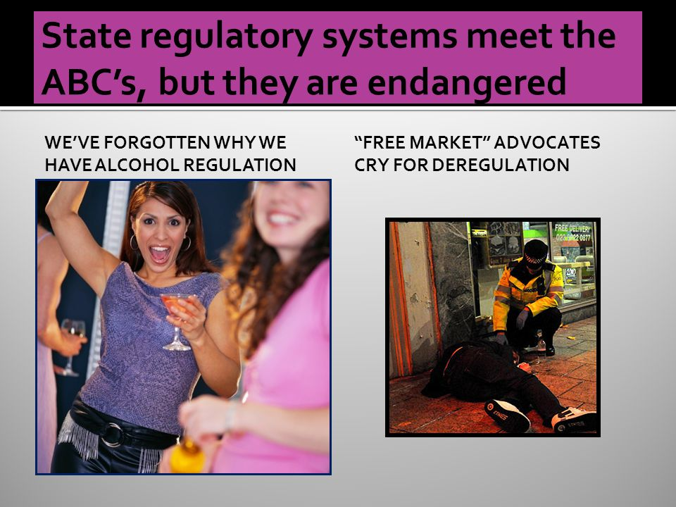 WEVE FORGOTTEN WHY WE HAVE ALCOHOL REGULATION FREE MARKET ADVOCATES CRY FOR DEREGULATION