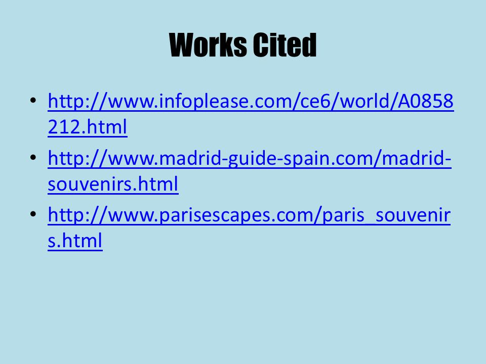 Works Cited http://www.infoplease.com/ce6/world/A0858 212.html http://www.infoplease.com/ce6/world/A0858 212.html http://www.madrid-guide-spain.com/ma