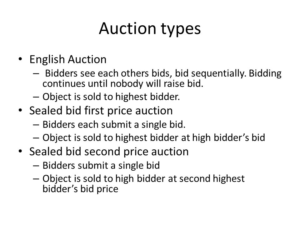 Auction types English Auction – Bidders see each others bids, bid sequentially.