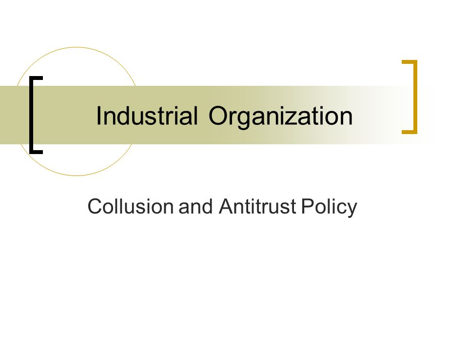 Industrial Organization Collusion and Antitrust Policy
