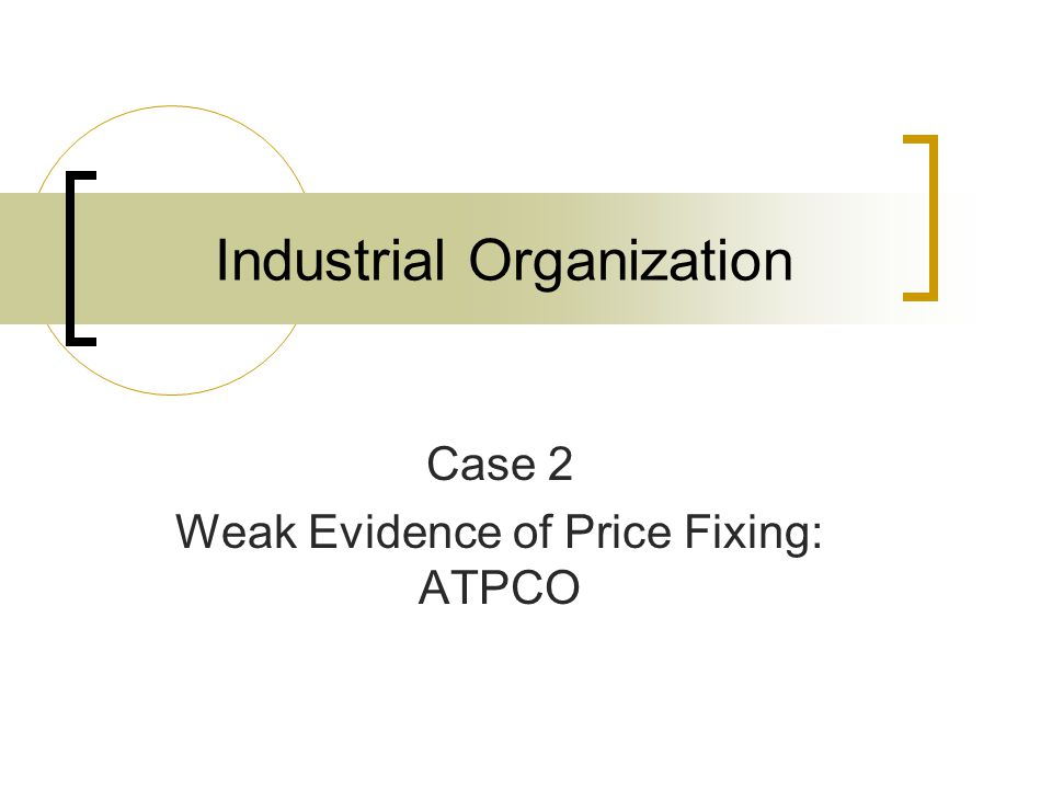 Industrial Organization Case 2 Weak Evidence of Price Fixing: ATPCO