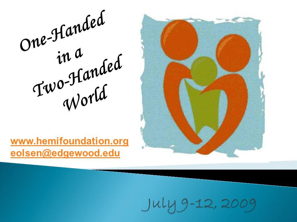 One-Handed in a Two-Handed World www.hemifoundation.org eolsen@edgewood.edu