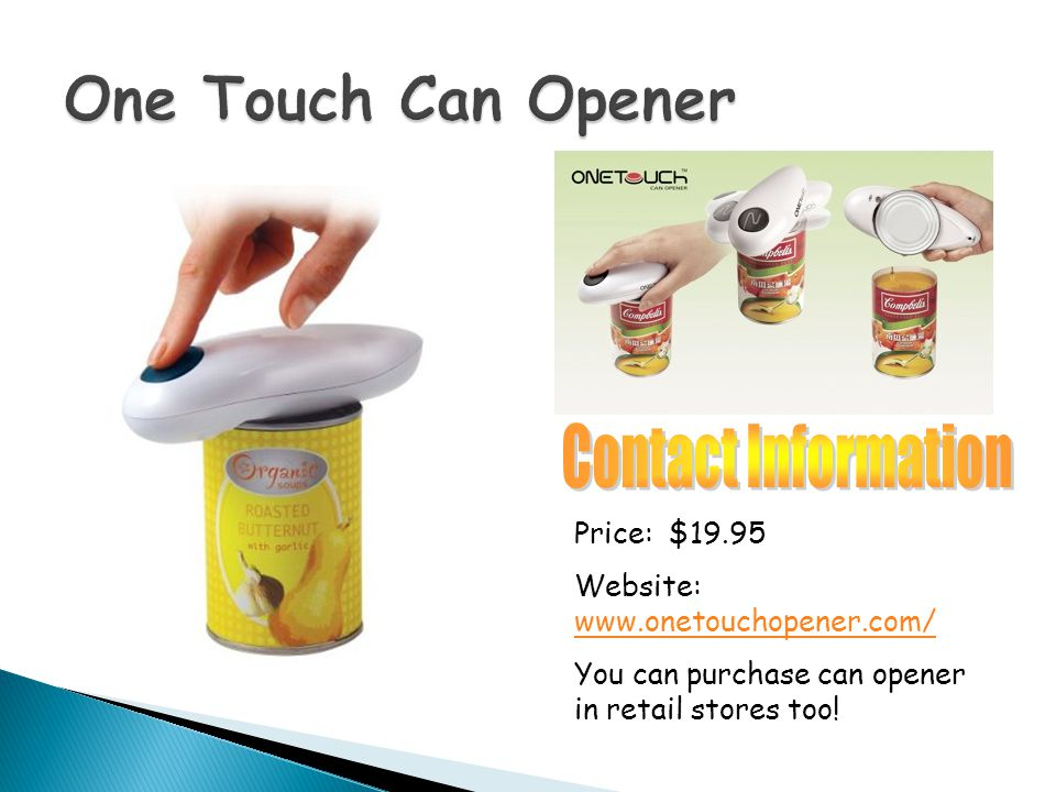 Website: www.onetouchopener.com/ www.onetouchopener.com/ You can purchase can opener in retail stores too!