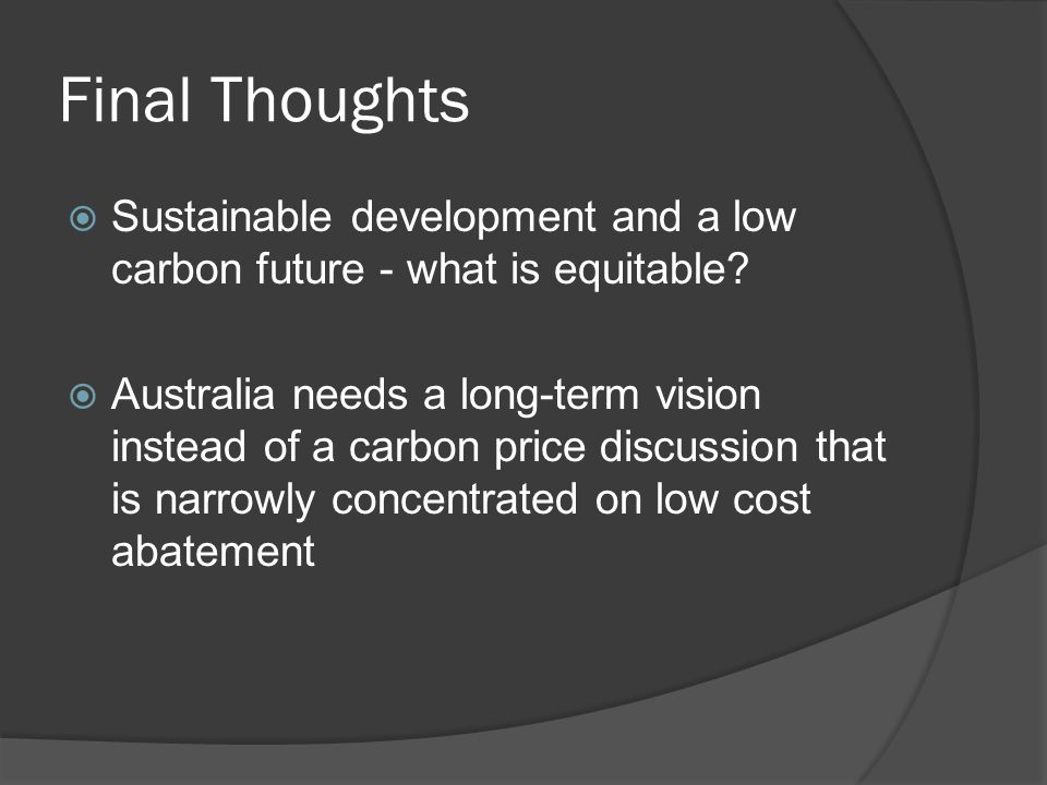 Final Thoughts Sustainable development and a low carbon future - what is equitable.