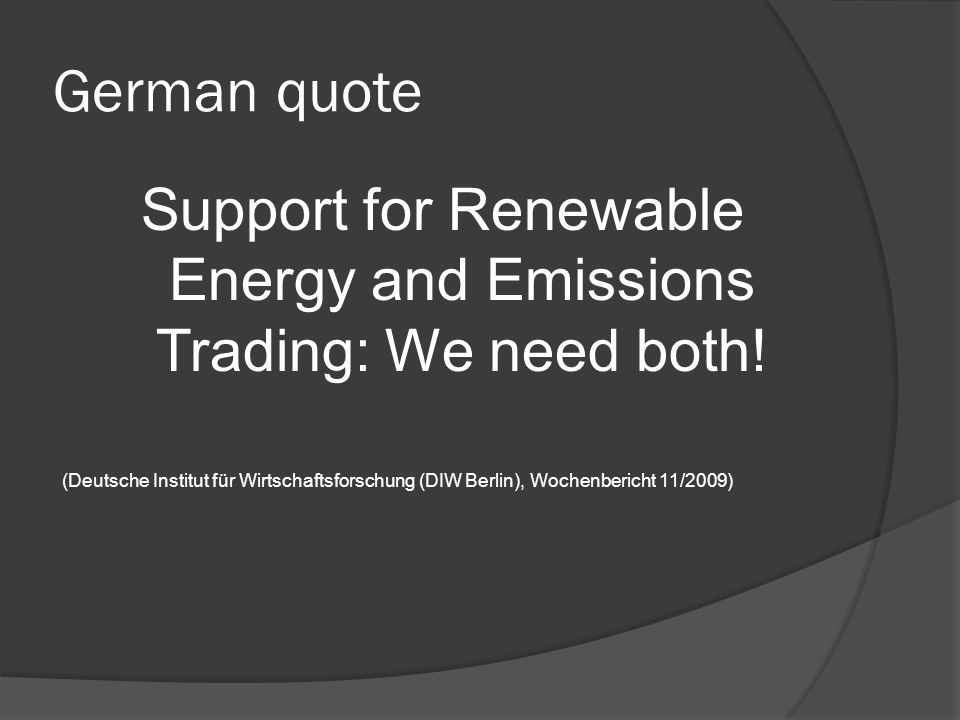 German quote Support for Renewable Energy and Emissions Trading: We need both.
