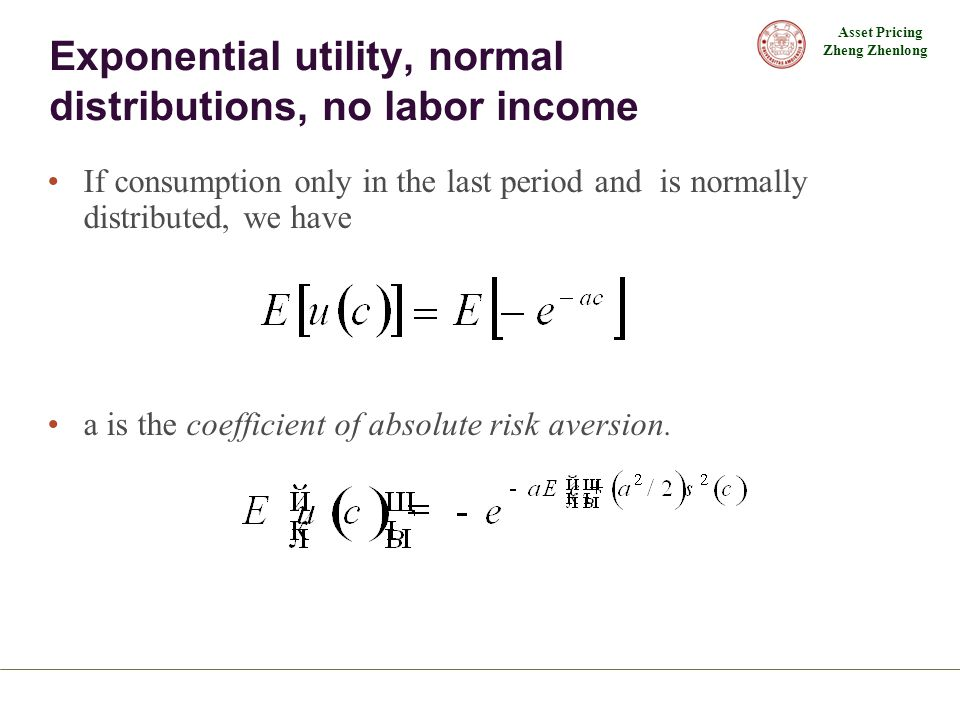 Asset Pricing Zheng Zhenlong Exponential utility, normal distributions, no labor income If consumption only in the last period and is normally distrib