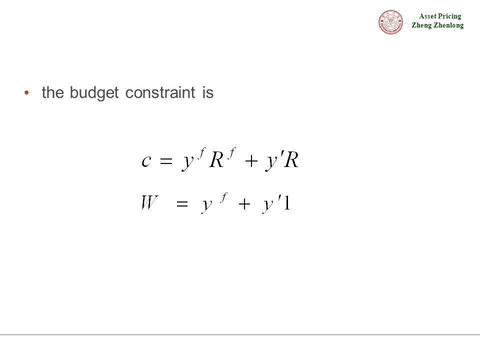 Asset Pricing Zheng Zhenlong the budget constraint is
