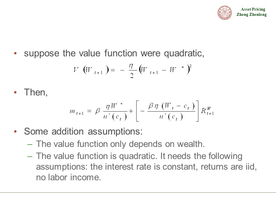 Asset Pricing Zheng Zhenlong suppose the value function were quadratic, Then, Some addition assumptions: –The value function only depends on wealth. –