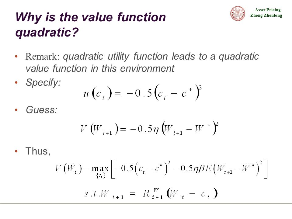 Asset Pricing Zheng Zhenlong Why is the value function quadratic? Remark: quadratic utility function leads to a quadratic value function in this envir