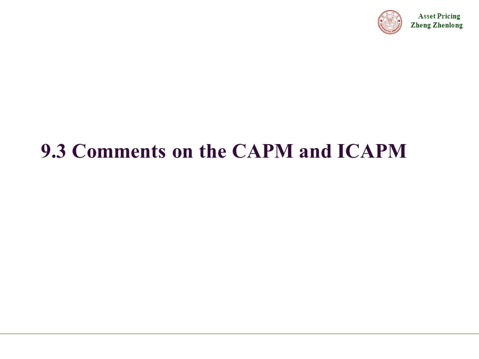 Asset Pricing Zheng Zhenlong 9.3 Comments on the CAPM and ICAPM