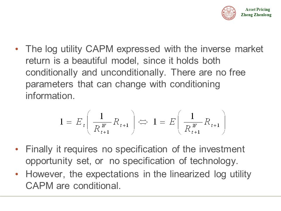 Asset Pricing Zheng Zhenlong The log utility CAPM expressed with the inverse market return is a beautiful model, since it holds both conditionally and