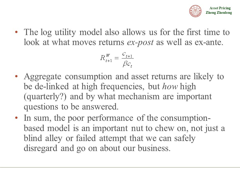 Asset Pricing Zheng Zhenlong The log utility model also allows us for the first time to look at what moves returns ex-post as well as ex-ante. Aggrega