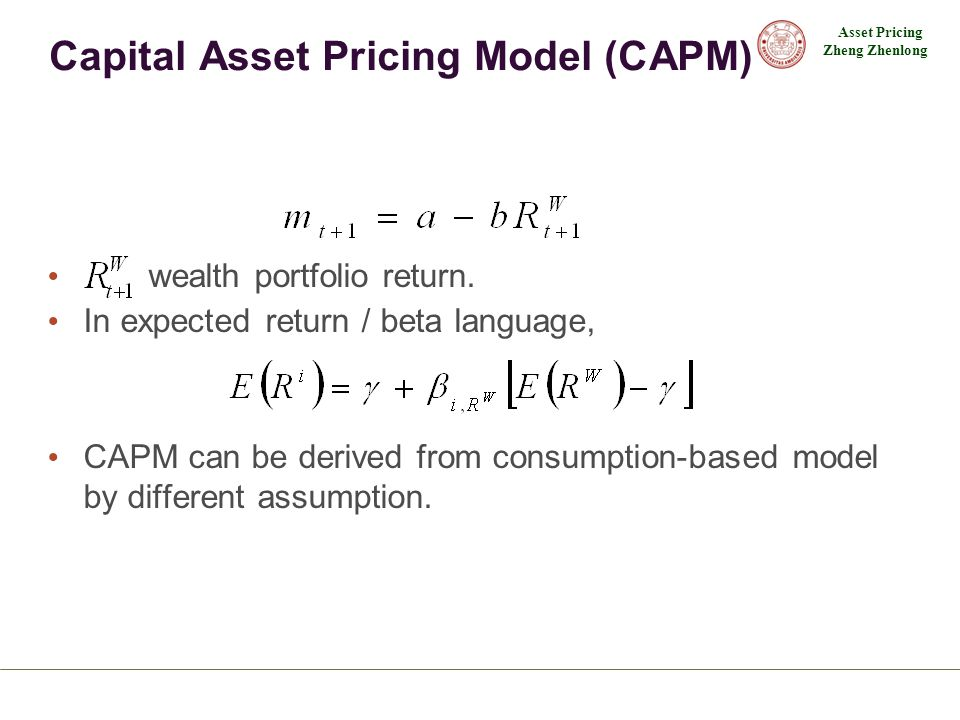 Asset Pricing Zheng Zhenlong Capital Asset Pricing Model (CAPM) wealth portfolio return. In expected return / beta language, CAPM can be derived from