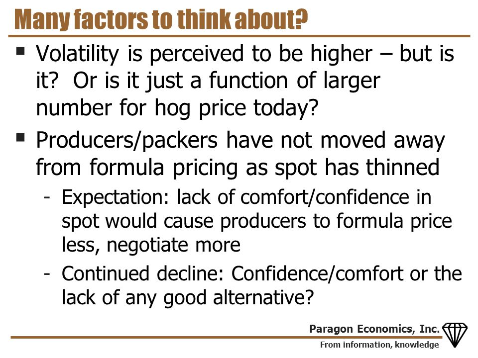From information, knowledge Paragon Economics, Inc. Many factors to think about? Volatility is perceived to be higher – but is it? Or is it just a fun