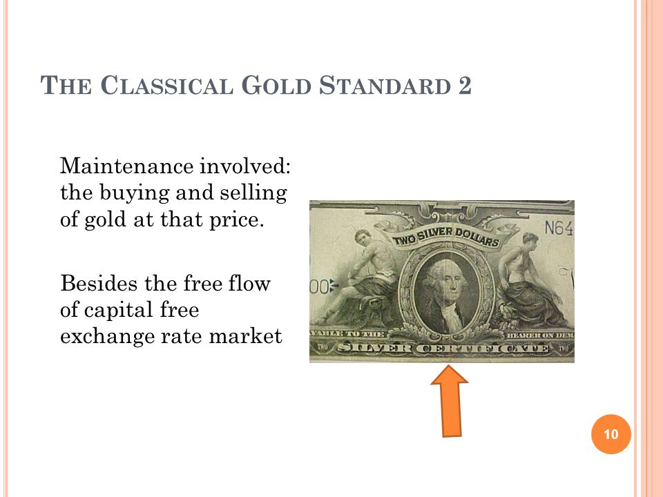 T HE C LASSICAL G OLD S TANDARD 2 10 Maintenance involved: the buying and selling of gold at that price.