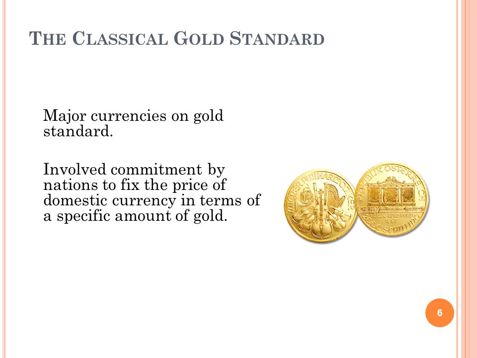 T HE C LASSICAL G OLD S TANDARD 6 Major currencies on gold standard.