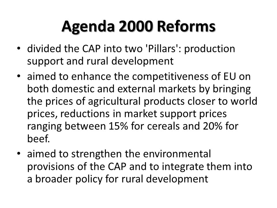 Agenda 2000 Reforms divided the CAP into two 'Pillars': production support and rural development aimed to enhance the competitiveness of EU on both do