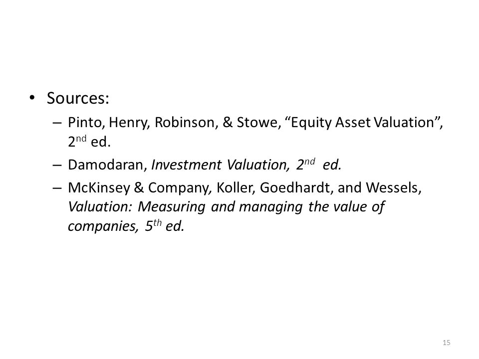 Sources: – Pinto, Henry, Robinson, & Stowe, Equity Asset Valuation, 2 nd ed.