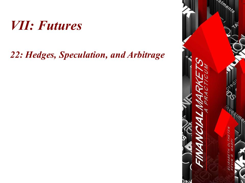 VII: Futures 22: Hedges, Speculation, and Arbitrage