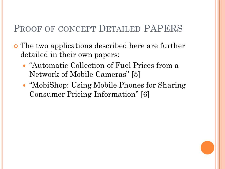P ROOF OF CONCEPT D ETAILED PAPERS The two applications described here are further detailed in their own papers: Automatic Collection of Fuel Prices from a Network of Mobile Cameras [5] MobiShop: Using Mobile Phones for Sharing Consumer Pricing Information [6]
