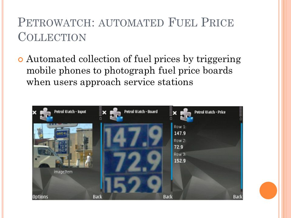 P ETROWATCH : AUTOMATED F UEL P RICE C OLLECTION Automated collection of fuel prices by triggering mobile phones to photograph fuel price boards when