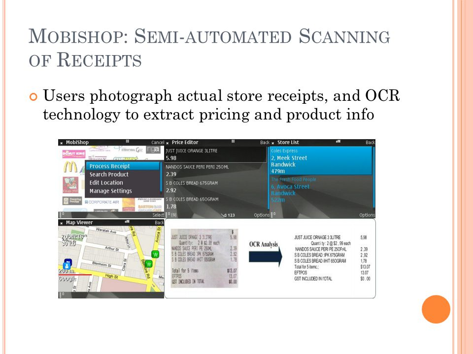 M OBISHOP : S EMI - AUTOMATED S CANNING OF R ECEIPTS Users photograph actual store receipts, and OCR technology to extract pricing and product info
